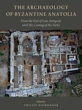 The Archaeology of Byzantine AnatoliaFrom the End of Late Antiquity until the Coming of the Turks
