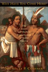 Why Have You Come Here?: The Jesuits and the First Evangelization of Native America