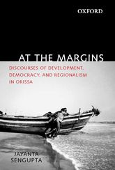 At the MarginsDiscourses of Development, Democracy, and Regionalism in Orissa