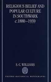 Religious Belief and Popular Culture in Southwark c.1880–1939
