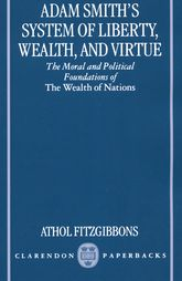 Adam Smith's System of Liberty, Wealth, and VirtueThe Moral and Political Foundations of The Wealth of Nations