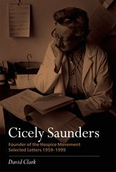Cicely Saunders – Founder of the Hospice MovementSelected letters 1959–1999