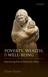 Poverty, Wealth, and Well-BeingExperiencing Penia in Democratic Athens