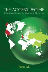 The Access RegimePatent Law Reforms for Affordable Medicines