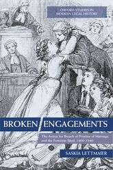 Broken Engagements: The Action for Breach of Promise of Marriage and the Feminine Ideal, 1800-1940