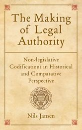 The Making of Legal Authority: Non-legislative Codifications in Historical and Comparative Perspective
