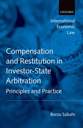 Compensation and Restitution in Investor-State ArbitrationPrinciples and Practice