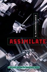 AssimilateA Critical History of Industrial Music