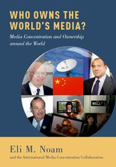 Who Owns the World's Media?Media Concentration and Ownership around the World