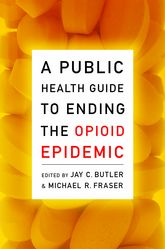 A Public Health Guide to Ending the Opioid Epidemic | Oxford Scholarship Online
