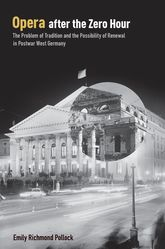 Opera After the Zero HourThe Problem of Tradition and the Possibility of Renewal in Postwar West Germany