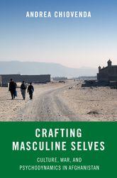 Crafting Masculine Selves – Culture, War, and Psychodynamics in Afghanistan - Oxford Scholarship Online