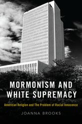 Mormonism and White SupremacyAmerican Religion and The Problem of Racial Innocence
