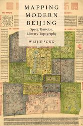 Mapping Modern BeijingSpace, Emotion, Literary Topography$