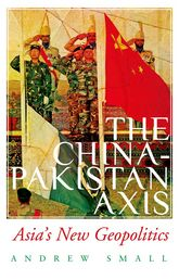 The China-Pakistan AxisAsia's New Geopolitics$