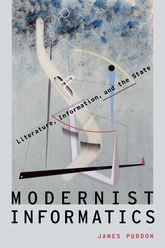 Modernist InformaticsLiterature, Information, and the State$
