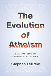 The Evolution of AtheismThe Politics of a Modern Movement$