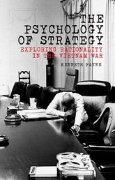 The Psychology of StrategyExploring Rationality in the Vietnam War$