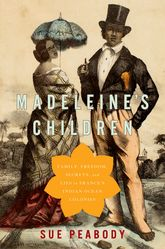 Madeleine's ChildrenFamily, Freedom, Secrets, and Lies in France's Indian Ocean Colonies
