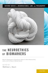The Neuroethics of Biomarkers – What the Development of Bioprediction Means for Moral Responsibility, Justice, and the Nature of Mental Disorder - Oxford Scholarship Online