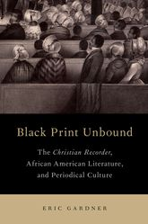 Black Print UnboundThe Christian Recorder, African American Literature, and Periodical Culture