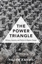 The Power TriangleMilitary, Security, and Politics in Regime Change$