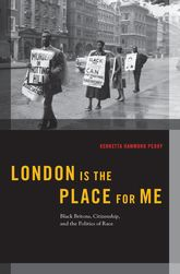 London is the Place for Me – Black Britons, Citizenship and the Politics of Race - Oxford Scholarship Online