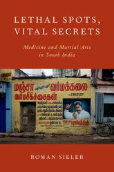 Lethal Spots, Vital SecretsMedicine and Martial Arts in South India$