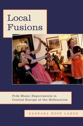 Local Fusions – Folk Music Experiments in Central Europe at the Millennium | Oxford Scholarship Online