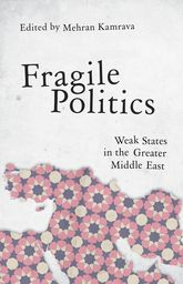 Fragile PoliticsWeak States in the Greater Middle East$