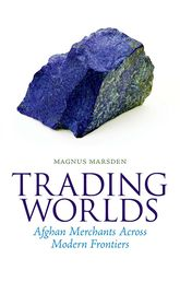 Trading Worlds – Afghan Merchants Across Modern Frontiers | Oxford Scholarship Online
