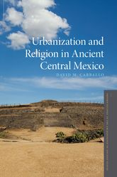 Urbanization and Religion in Ancient Central Mexico$