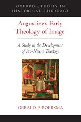 Augustine's Early Theology of ImageA Study in the Development of Pro-Nicene Theology