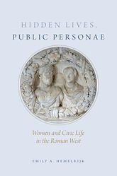 Hidden Lives, Public PersonaeWomen and Civic Life in the Roman West$