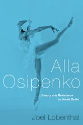 Alla OsipenkoBeauty and Subversion in Soviet Ballet