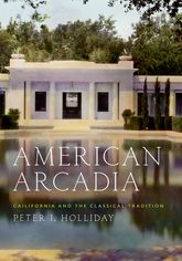 American Arcadia - California and the Classical Tradition | Oxford Scholarship Online