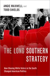 The Long Southern Strategy – How Chasing White Voters in the South Changed American Politics - Oxford Scholarship Online