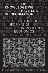 The Knowledge We Have Lost in InformationThe History of Information in Modern Economics