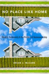 No Place Like HomeWealth, Community and the Politics of Homeownership
