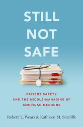 Still Not SafePatient Safety and the Middle-Managing of American Medicine$