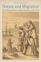 Nation and MigrationThe Making of British Atlantic Literature, 1765-1835