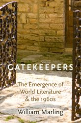 GatekeepersThe Emergence of World Literature and the 1960s$
