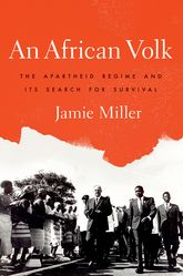 An African VolkThe Apartheid Regime and Its Search for Survival$