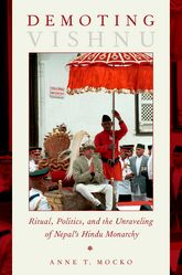 Demoting VishnuRitual, Politics, and the Unraveling of Nepal's Hindu Monarchy$