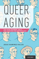 Queer AgingThe Gayby Boomers and a New Frontier for Gerontology