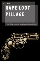 Rape Loot PillageThe Political Economy of Sexual Violence in Armed Conflict$