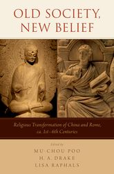 Old Society, New BeliefReligious transformation of China and Rome, ca. 1st-6th Centuries$