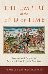 The Empire at the End of TimeIdentity and Reform in Late Medieval German Prophecy$