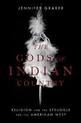 The Gods of Indian Country – Religion and the Struggle for the American West - Oxford Scholarship Online