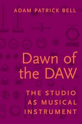 Dawn of the DAWThe Studio as Musical Instrument